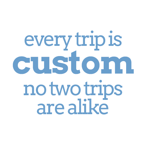 Every trip is custom.